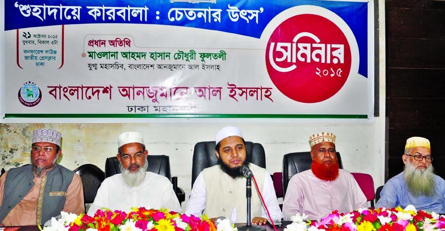 Joint Secretary General of Bangladesh Anjumane Al Islah Maulana Ahmed Hasan Chowdhury Fultali speaking at a seminar on 'Guhadae Karbala: Chetonar Utsha' organized by its city unit at the Jatiya Press Club on Wednesday.