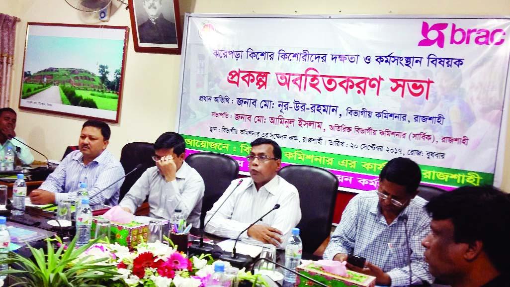 RAJSHAHI: Md Nur-ur- Rahman, Divisional Commissioner, Rajshahi  addressing a project  awareness meeting on dropout  children's skill development at Divisional Commissioner's Conference Room yesterday.