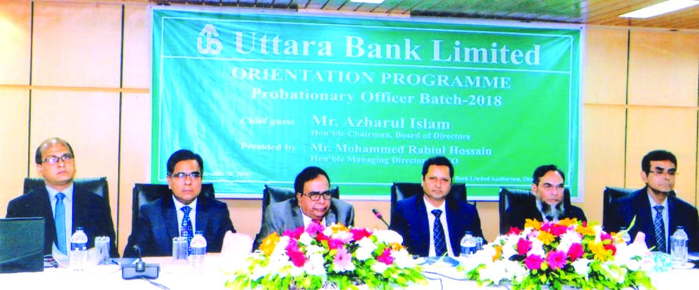 Azharul Islam, Chairman, Board of Directors of Uttara Bank Limited, presiding over its 'Orientation Programme of Probationary Officers' batch-2018 at the Bank's Training Institute in the city recently. Mohammed Rabiul Hossain, Managing Director, Mohammed Mosharaf Hossain, AMD, Maksudul Hasan, Sultan Ahmed and Md. Abdul Quddus, DMDs of the Bank were also present.