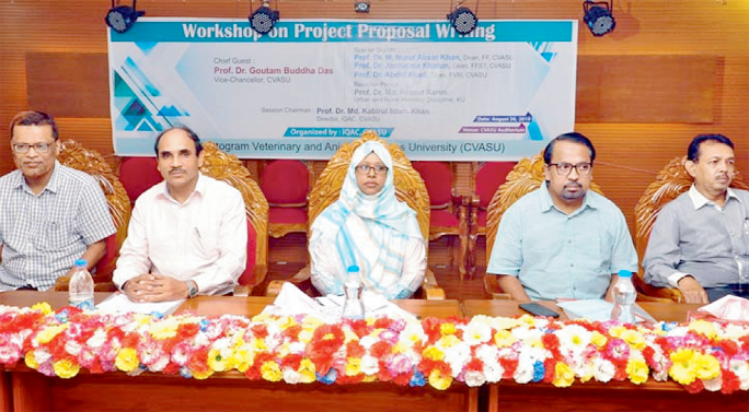 A day -long workshop on project proposal writing was held at Chattogram Veterinary and Animal Science University at its Auditorium on Tuesday.