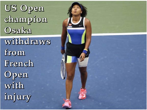 US Open champion Osaka withdraws from French Open with injury AFP, Los Angeles